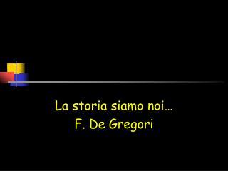 La storia siamo noi… F. De Gregori