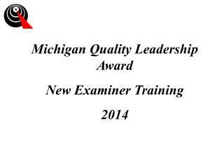 Michigan Quality Leadership Award New Examiner Training 2014