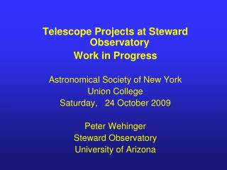 Telescope Projects at Steward Observatory Work in Progress Astronomical Society of New York