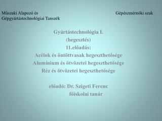 Gyártástechnológia I. (hegesztés) 11.előadás:  Acélok és öntöttvasak hegeszthetősége