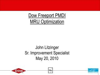 Dow Freeport PMDI MRU Optimization John Litzinger Sr. Improvement Specialist May 20, 2010