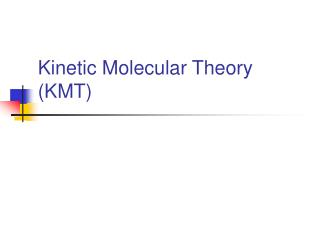 Kinetic Molecular Theory (KMT)