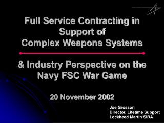 Full Service Contracting in Support of  Complex Weapons Systems   Industry Perspective on the Navy FSC War Game  20 Nove