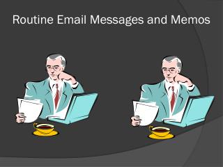 Routine Email Messages and Memos