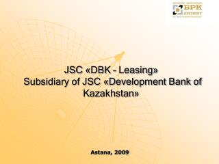 JSC  « DBK – Leasing »  Subsidiary of JSC  « Development Bank of Kazakhstan »