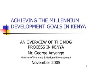 ACHIEVING THE MILLENNIUM DEVELOPMENT GOALS IN KENYA