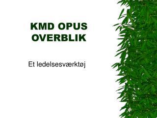 KMD OPUS OVERBLIK