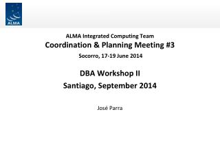ALMA Integrated Computing Team Coordination & Planning Meeting #3  Socorro, 17-19 June 2014