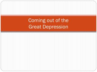 Coming out of the  Great Depression