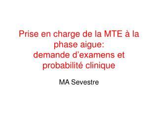 Prise en charge de la MTE à la phase aigue: demande d'examens et probabilité clinique