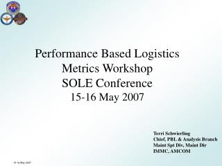 Performance Based Logistics  Metrics Workshop SOLE Conference 15-16 May 2007