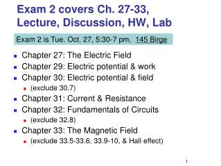 Exam 2 covers Ch. 27-33, Lecture, Discussion, HW, Lab