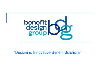 """ Designing Innovative Benefit Solutions"""