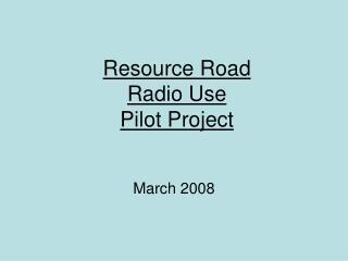 Resource Road  Radio Use  Pilot Project