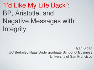 """ I ' d Like My Life Back "" :  BP, Aristotle, and  Negative Messages with Integrity"