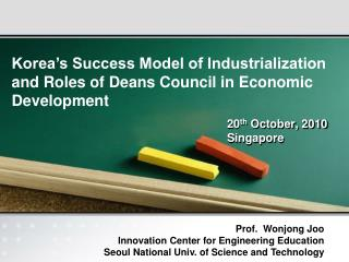 Korea�s Success Model of Industrialization and Roles of Deans Council in Economic  Development