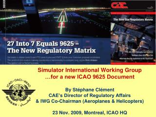 Simulator International Working Group  for a new ICAO 9625 Document     By St phane Cl ment CAE s Director of Regulatory