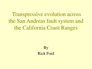 Transpressive evolution across the San Andreas fault system and the California Coast Ranges