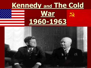 Kennedy  and  The Cold War 1960-1963
