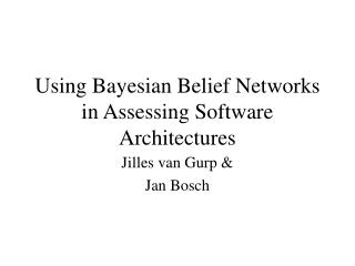 Using Bayesian Belief Networks in Assessing Software Architectures