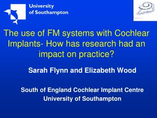 The use of FM systems with Cochlear Implants- How has research had an impact on practice?