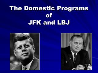 The Domestic Programs  of  JFK and LBJ