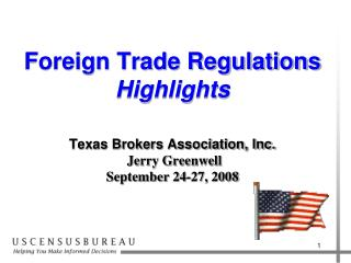 Foreign Trade Regulations Highlights    Texas Brokers Association, Inc.  Jerry Greenwell September 24-27, 2008