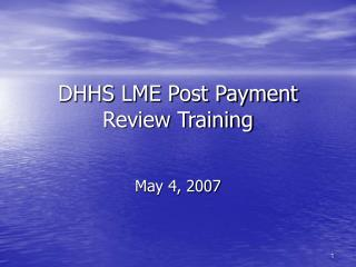 DHHS LME Post Payment Review Training
