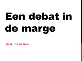 Een debat in de marge
