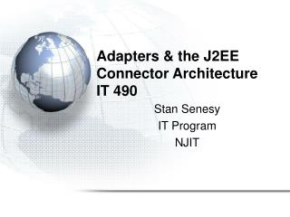 Adapters & the J2EE Connector Architecture IT 490