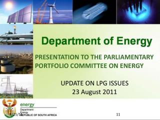 PRESENTATION TO THE PARLIAMENTARY PORTFOLIO COMMITTEE ON ENERGY UPDATE ON LPG ISSUES