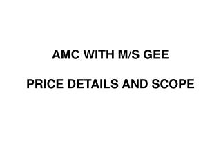 AMC WITH M/S GEE PRICE DETAILS AND SCOPE