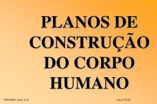 PLANOS DE CONSTRUÇÃO DO CORPO HUMANO