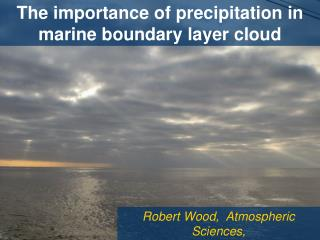 Robert Wood,  Atmospheric Sciences,  University of Washington