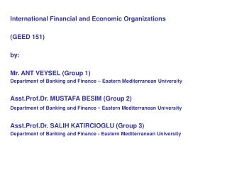 International Financial and Economic Organizations ( GEED 151 ) by: Mr. ANT VEYSEL (Group 1)