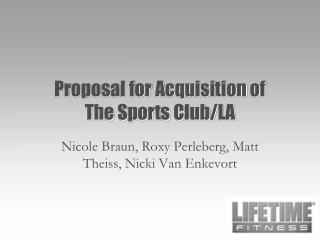Proposal for Acquisition of  The Sports Club/LA