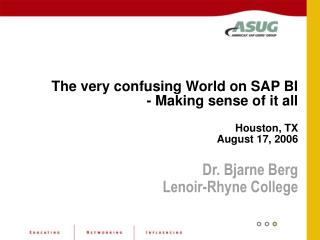 The very confusing World on SAP BI - Making sense of it all Houston, TX August 17, 2006
