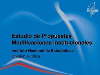 Estudio de Propuestas Modificaciones Institucionales Instituto Nacional de Estadísticas