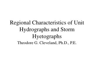 Regional Characteristics of Unit Hydrographs and Storm Hyetographs