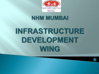 NHM MUMBAI INFRASTRUCTURE  DEVELOPMENT  WING