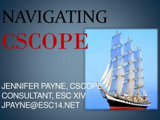 Navigating  CSCOPE Jennifer Payne, CSCOPe Consultant, ESC XIV  jpayne@esc14