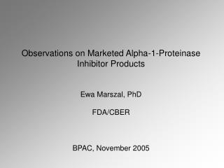 Observations on Marketed Alpha-1-Proteinase Inhibitor Products Ewa Marszal, PhD  FDA/CBER