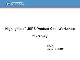 Highlights of USPS Product Cost Workshop Tim O'Reilly