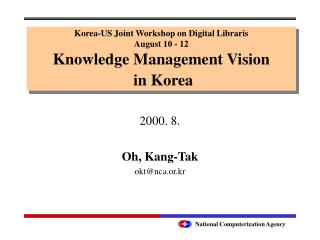 Korea-US Joint Workshop on Digital Libraris August 10 - 12 Knowledge Management Vision  in Korea