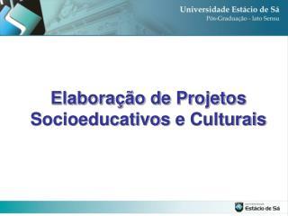 Elabora��o de Projetos  Socioeducativos  e Culturais