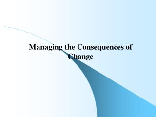 Managing the Consequences of Change
