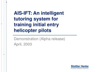 AIS-IFT: An intelligent tutoring system for training initial entry helicopter pilots
