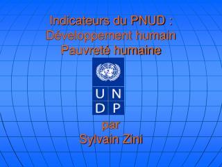 Indicateurs du PNUD : Développement humain Pauvreté humaine par Sylvain Zini