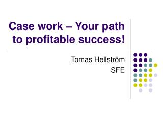 Case work – Your path to profitable success!