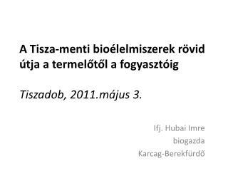 A Tisza-menti  bioélelmiszerek  rövid útja a termelőtől a fogyasztóig Tiszadob, 2011.május 3.